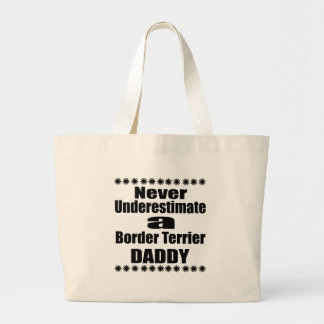 Never Underestimate Border Terrier Daddy Large Tote Bag