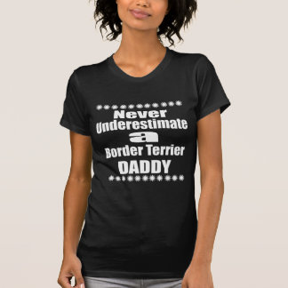 Never Underestimate Border Terrier Daddy T-Shirt