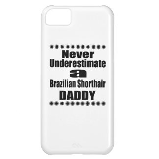 Never Underestimate Brazilian Shorthair Daddy Case For iPhone 5C