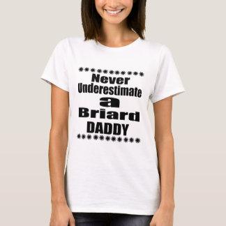 Never Underestimate Briard  Daddy T-Shirt