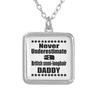 Never Underestimate British semi-longhair Daddy Silver Plated Necklace