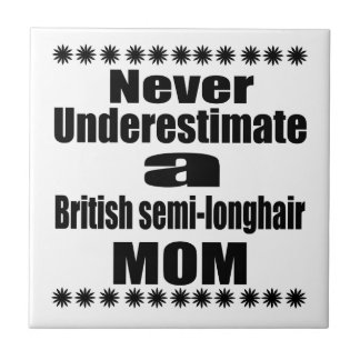 Never Underestimate British semi-longhair Mom Tile
