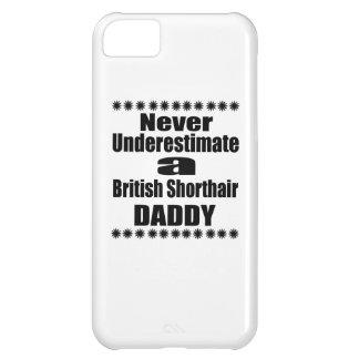 Never Underestimate British Shorthair Daddy iPhone 5C Cases