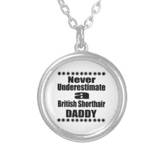 Never Underestimate British Shorthair Daddy Silver Plated Necklace