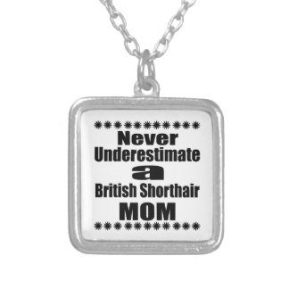 Never Underestimate British Shorthair Mom Silver Plated Necklace