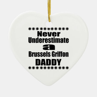 Never Underestimate Brussels Griffon Daddy Ceramic Ornament
