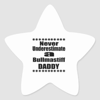 Never Underestimate Bullmastiff Daddy Star Sticker
