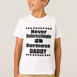 Never Underestimate Burmese Daddy T-Shirt