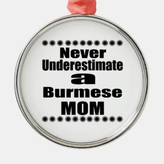Never Underestimate Burmese Mom Metal Ornament