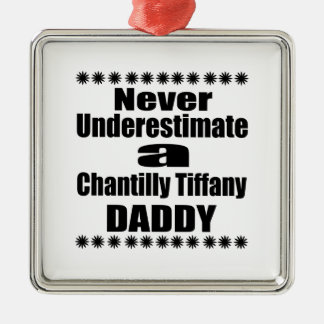Never Underestimate Chantilly Tiffany Daddy Metal Ornament