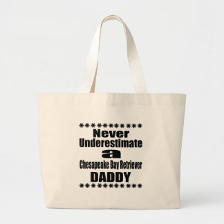 Never Underestimate Chesapeake Bay Retriever Daddy Large Tote Bag