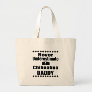Never Underestimate Chihuahua  Daddy Large Tote Bag