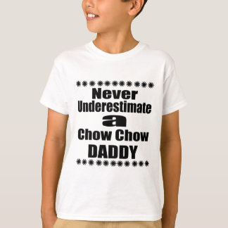 Never Underestimate Chow Chow Daddy T-Shirt