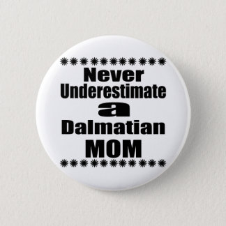 Never Underestimate Dalmatian Mom 2 Inch Round Button