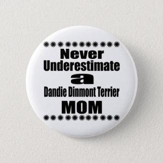 Never Underestimate Dandie Dinmont Terrier Mom 2 Inch Round Button