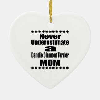 Never Underestimate Dandie Dinmont Terrier Mom Ceramic Ornament