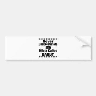 Never Underestimate Dilute Calico Daddy Bumper Sticker