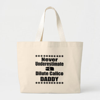 Never Underestimate Dilute Calico Daddy Large Tote Bag