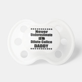 Never Underestimate Dilute Calico Daddy Pacifier