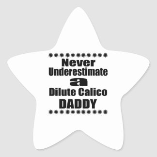 Never Underestimate Dilute Calico Daddy Star Sticker