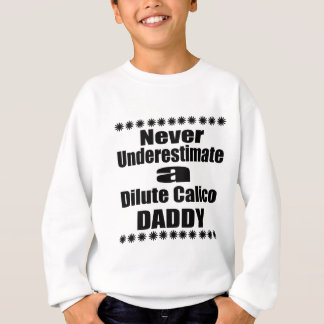 Never Underestimate Dilute Calico Daddy Sweatshirt