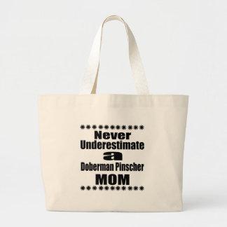 Never Underestimate Doberman Pinscher  Mom Large Tote Bag