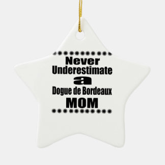 Never Underestimate Dogue de Bordeaux  Mom Ceramic Ornament