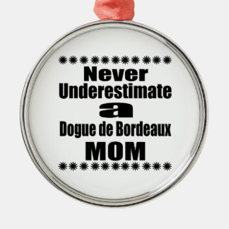 Never Underestimate Dogue de Bordeaux  Mom Metal Ornament