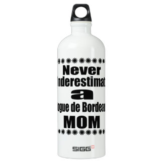 Never Underestimate Dogue de Bordeaux  Mom Water Bottle