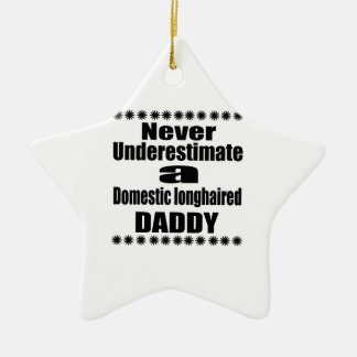 Never Underestimate Domestic longhaired Daddy Ceramic Ornament