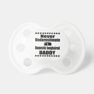 Never Underestimate Domestic longhaired Daddy Pacifier