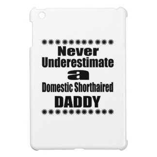 Never Underestimate Domestic Shorthaired Daddy iPad Mini Cases