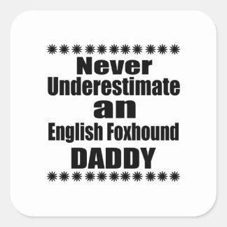 Never Underestimate English Foxhound Daddy Square Sticker