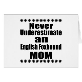 Never Underestimate English Foxhound Mom Card