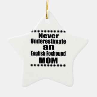 Never Underestimate English Foxhound Mom Ceramic Star Ornament