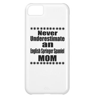 Never Underestimate English Springer Spaniel Mom iPhone 5C Cover