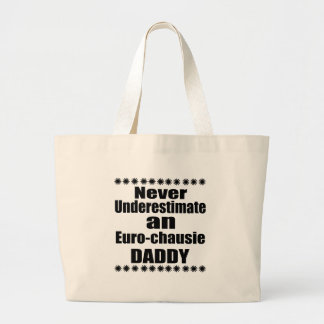 Never Underestimate Euro-chausie Daddy Large Tote Bag