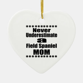 Never Underestimate Field Spaniel Mom Ceramic Ornament
