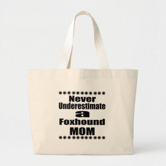 Never Underestimate Foxhound Mom Large Tote Bag