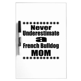 Never Underestimate French Bulldog  Mom Dry Erase Board