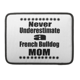 Never Underestimate French Bulldog  Mom Sleeve For MacBook Pro