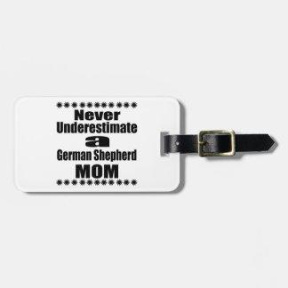 Never Underestimate German Shepherd  Mom Luggage Tag