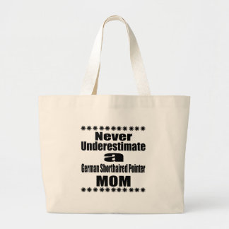 Never Underestimate German Shorthaired Pointer Mom Large Tote Bag