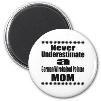 Never Underestimate German Wirehaired Pointer Mom 2 Inch Round Magnet