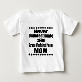 Never Underestimate German Wirehaired Pointer Mom Baby T-Shirt