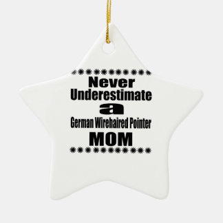 Never Underestimate German Wirehaired Pointer Mom Ceramic Star Ornament