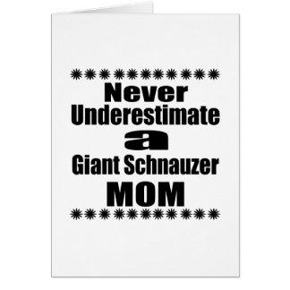 Never Underestimate Giant Schnauzer Mom Card