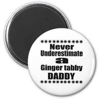 Never Underestimate Ginger tabby Daddy 2 Inch Round Magnet