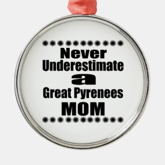 Never Underestimate Great Pyrenees Mom Metal Ornament
