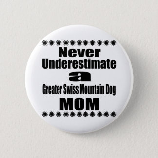 Never Underestimate Greater Swiss Mountain Dog Mom 2 Inch Round Button